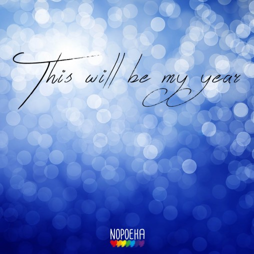 this will be my year nopoeha