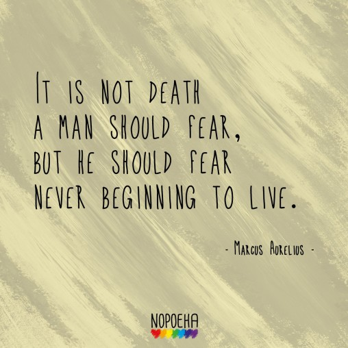 it is not death a man should fear marcus aurelius