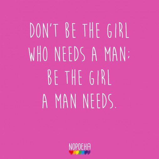 don't be the girl who needs a man