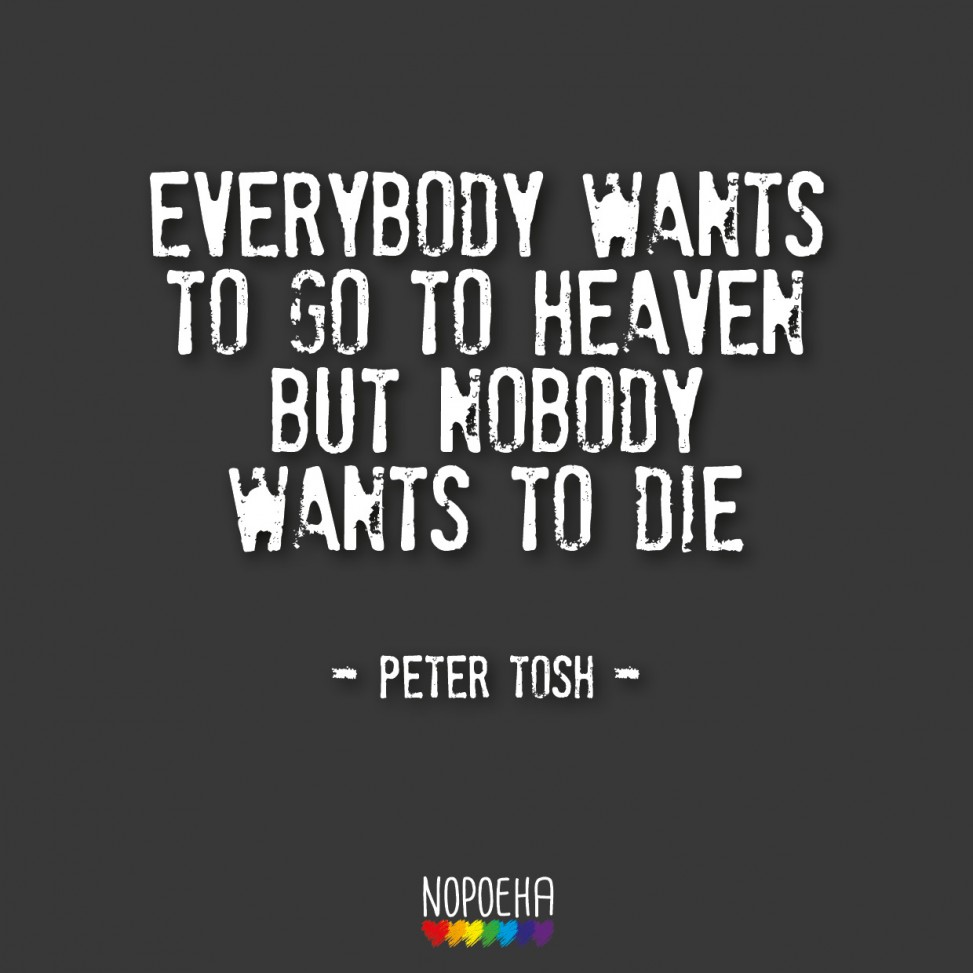 everybody wants to go to heaven